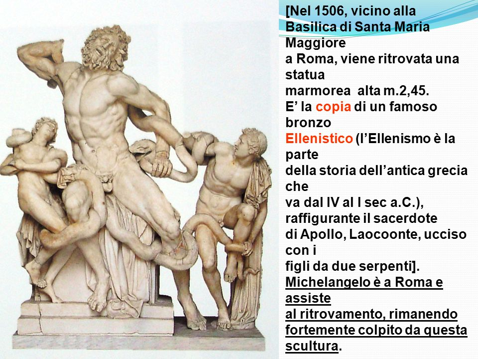 [Nel 1506, vicino alla Basilica di Santa Maria Maggiore. a Roma, viene ritrovata una statua. marmorea alta m.2,45.